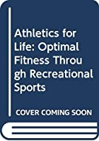 Athletics for life: Optimal fitness through recreational sports 067161777X Book Cover