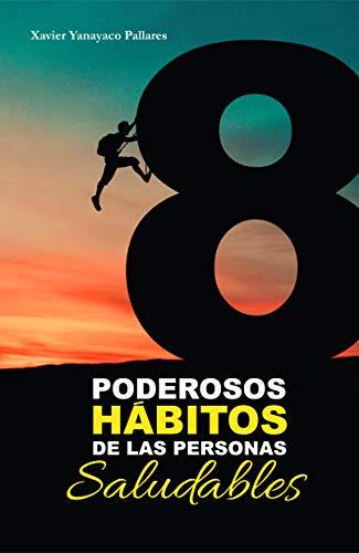 8 Poderosos hábitos de las personas saludables ADELANTE: El secreto que te permitirá cambiar tu vida casi inmediatamente