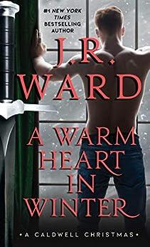 A Warm Heart in Winter: A Caldwell Christmas (The Black Dagger Brotherhood World) by [J.R. Ward]