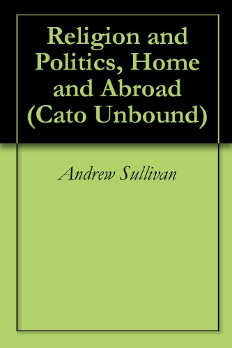 Religion and Politics, Home and Abroad (Cato Unbound Book 102007) (English Edition)