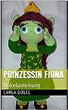 PRINZESSIN FIONA: Häkelanleitung (German Edition)
