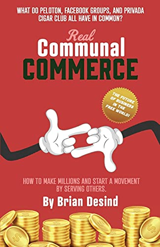 Compare Textbook Prices for Real Communal Commerce: How To Make Millions and Start a Movement  ISBN 9798705701384 by Desind, Brian