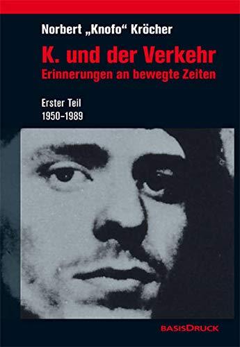 K. und der Verkehr: Erinnerungen an bewegte Zeiten. Erster Teil 1950-1989 (Zeitgeschichten)