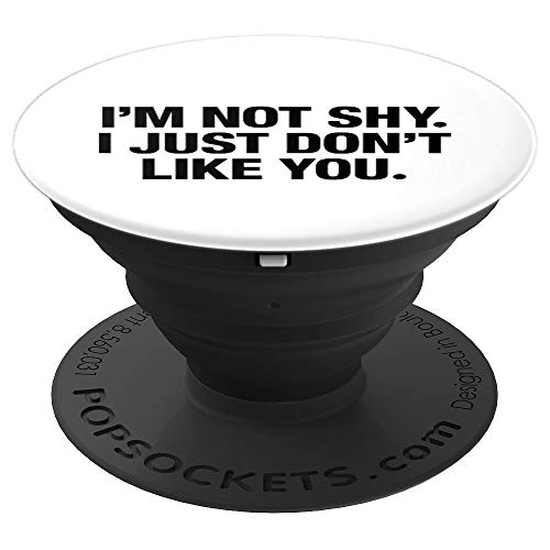 I'm Not Shy I Just Don't Like You PopSockets Grip and Stand for Phones and Tablets