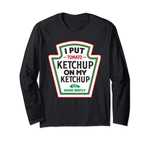 I put Ketchup on my Ketchup | lustiges Ketchup Logo Langarmshirt