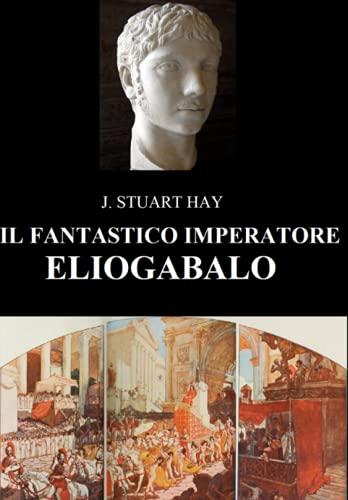 Il fantastico imperatore Eliogabalo