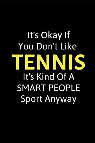 """It's Okay If You Don't Like Tennis: Funny Novelty Tennis Gift - Small Lined Notebook (6"""" x 9"""") (Best Funny Tennis Notebooks)"""