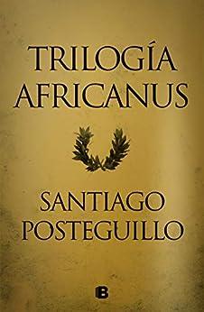 Trilogía Africanus: Pack con: El hijo del consul | Las legiones malditas | La traición de Roma de [Santiago Posteguillo]