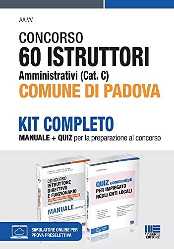 Kit Completo Concorso 60 Istruttori Amministrativi Comune di Padova (Cat. C.). Manuale + Quiz per la preparazione al Concorso con software di simulazione