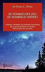De nombreuses vies, de nombreux maîtres - L'histoire véritable d'un éminent psychiatre, de sa jeune patiente et de leur découverte de l'au-delà de Brian L. Weiss