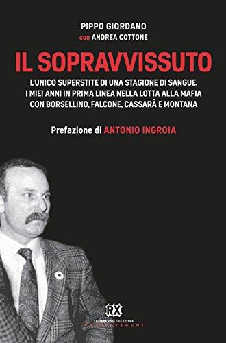 Il sopravvissuto: L'unico superstite di una stagione di sangue. I miei anni in prima linea nella lotta alla mafia con Borsellino, Falcone, Cassarà e Montana