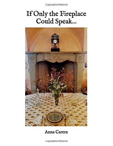 If Only the Fireplace Could Speak...: Recipes From My Home (A Taste of Italy)