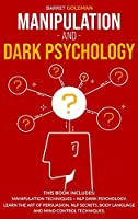 Manipulation and Dark Psychology: This Book Includes: Manipulation Techniques + NLP Dark Psychology. Learn the Art of Persuasion, NLP Secrets, Body Language and Mind Control Techniques.