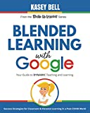 Blended Learning with Google: Your Guide to Dynamic Teaching and Learning (Shake Up Learning)