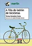 A filla do ladrón de bicicletas (Infantil E Xuvenil - Merlín - De 11 Anos En Diante)