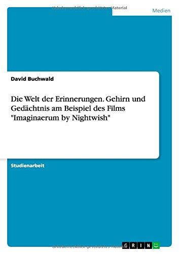 """Die Welt der Erinnerungen. Gehirn und Gedächtnis am Beispiel des Films """"Imaginaerum by Nightwish"""""""