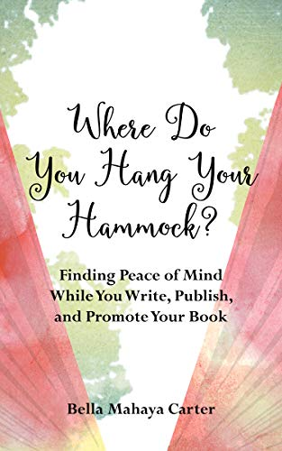 Where Do You Hang YourHammock?: Finding Peace of Mind While You Write, Publish, and Promote Your B