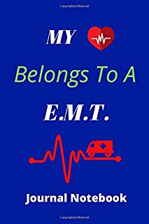 My Heart Belongs To A EMT | Journal Notebook | EMT EMS Gift For Men & Women: 120 lined pages 6 x 9 | First responders, Med...