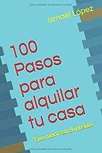 100 Pasos para alquilar tu casa: Y no morir en el intento (