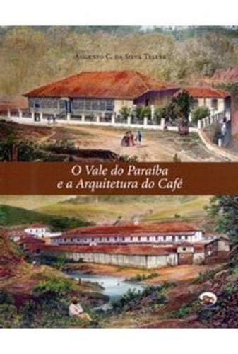 O Vale Do Paraiba E A Arquitetura Do Cafe