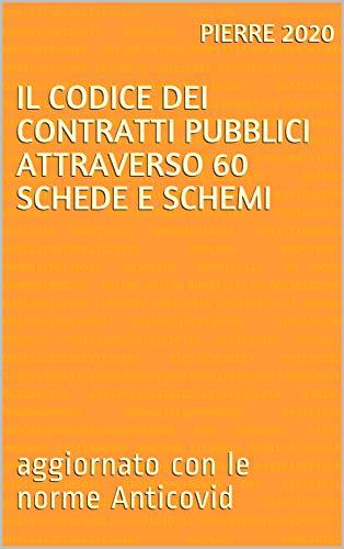 IL CODICE DEI CONTRATTI PUBBLICI ATTRAVERSO 60 SCHEDE E SCHEMI: aggiornato con le norme Anticovid