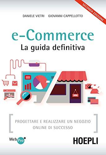 e-Commerce. La guida definitiva: Progettare e realizzare un negozio online di successo