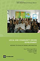 Local and Community Driven Development: Moving to Scale in Theory and Practice (New Frontiers of Social Policy)
