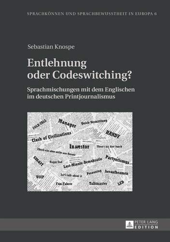 Entlehnung oder Codeswitching?: Sprachmischungen mit dem Englischen im deutschen Printjournalismus (Sprachkönnen und Sprachbewusstheit in Europa / ... and Language Awareness in Europe, Band 6)