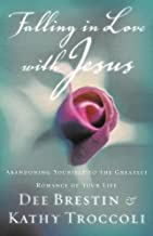 By Dee Brestin - Falling In Love With Jesus Abandoning Yourself To The Greatest Romance Of Your Life (12/22/01)