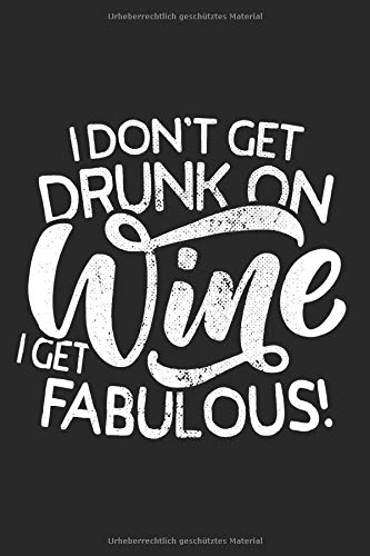 I Don't Get Drunk On Wine I Get Fabulous: Wein Notizbuch Weinprobe Party Notizen Planer Tagebuch (Liniert, 15 x 23 cm, 120 Linierte Seiten, 6