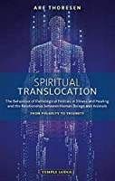 Spiritual Translocation: The Behaviour of Pathological Entities in Illness and Healing and the Relationship between Human Beings and Animals – From Polarity to Triunity