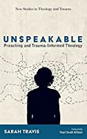 Unspeakable (New Studies in Theology and Trauma)