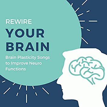 Rewire Your Brain: Brain Plasticity Songs to Improve Neuro Functions