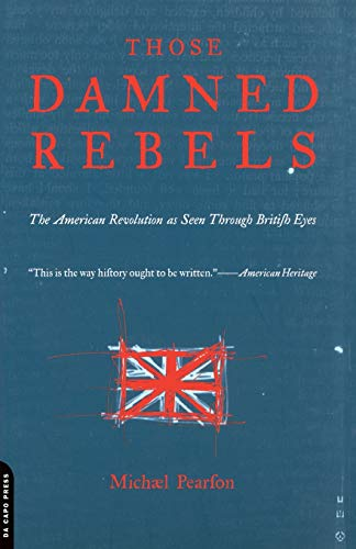 Download Those Damned Rebels: The American Revolution As Seen Through British Eyes 0306809834