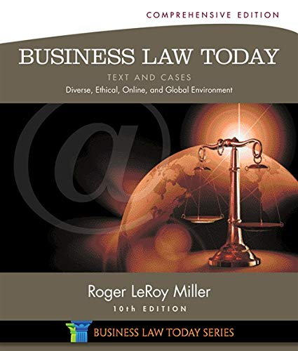 Business Law Today, Comprehensive: Text and Cases: Diverse, Ethical, Online, and Global Environment (Miller Business Law