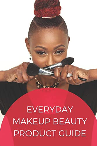 Everyday Makeup Beauty Product Guide: An Interactive Beauty Encyclopedia