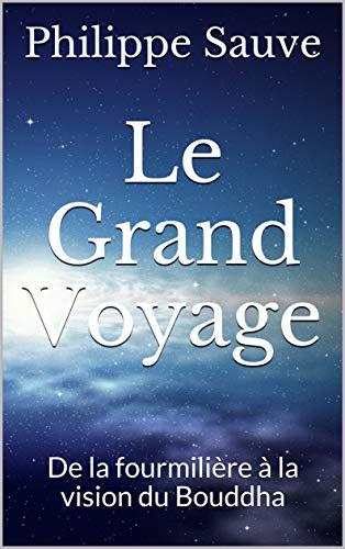Couverture du livre Le Grand Voyage: De la fourmilière à la vision du Bouddha
