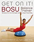 Get On It!: BOSU Balance Trainer Workouts for Core Strength and a Super Toned Body (Dirty Everyday Slang) (English Edition)
