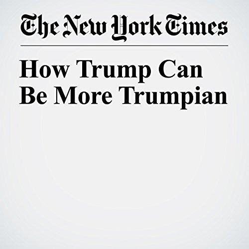 How Trump Can Be More Trumpian copertina