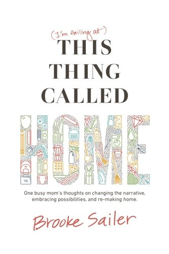 (I'm failing at) This Thing Called Home: One busy mom's thoughts on changing the narrative, embracing possibilities and remaking home