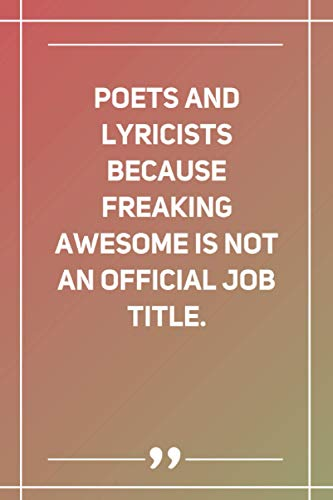 Poets And Lyricists Because Freaking Awesome Is Not An Official Job Title: Blank Lined Notebook