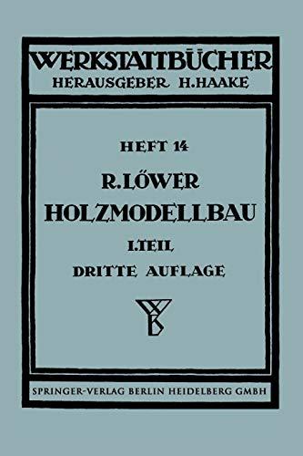 Der Holzmodellbau: Erster Teil Allgemeines. Einfachere Modelle (Werkstattbücher, 14, Band 14)