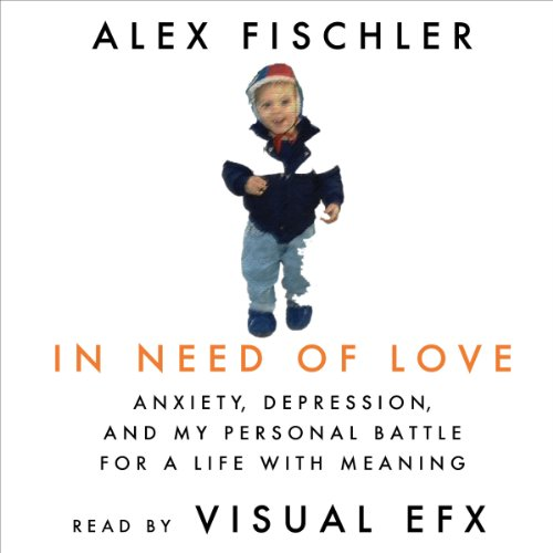 In Need of Love: Anxiety, Depression, and My Personal Battle for a Life With Meaning audiobook cover art