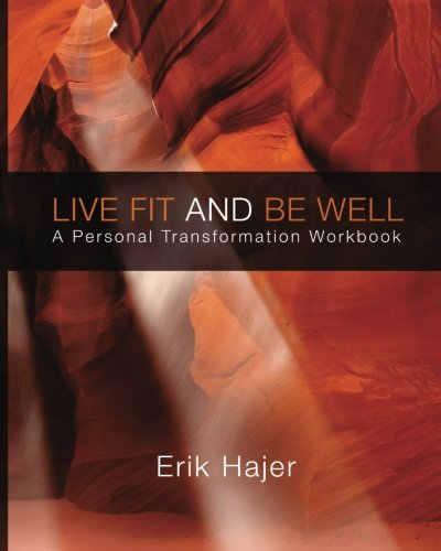 Live Fit and Be Well: A Personal Transformation Workbook
