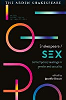 Shakespeare / Sex: Contemporary Readings in Gender and Sexuality (Arden Shakespeare Intersections)