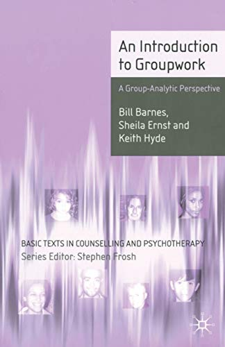 An Introduction to Groupwork: A Group-Analytic Perspective (Basic Texts in Counselling and Psychotherapy)
