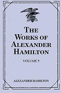 The Works of Alexander Hamilton: Volume 9