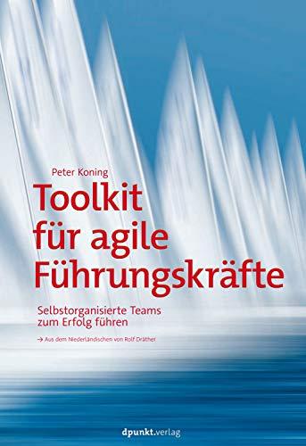 Toolkit für agile Führungskräfte: Selbstorganisierte Teams zum Erfolg führen