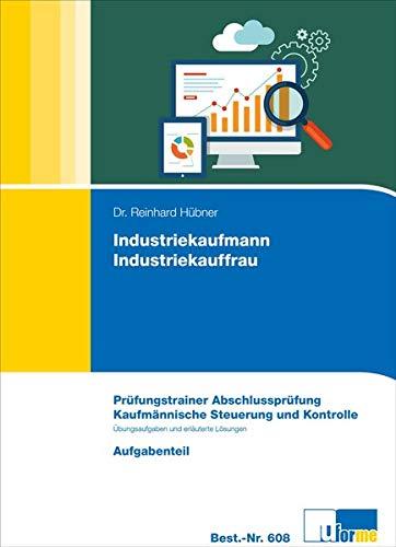 Industriekaufmann/Industriekauffrau: Prüfungstrainer zur Abschlussprüfung Kaufmännische Steuerung und Kontrolle. Aufgaben und Lösungsteil