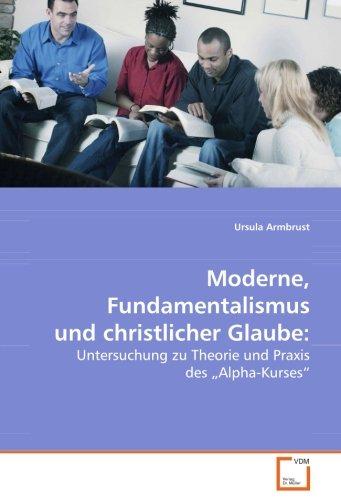 Moderne, Fundamentalismus und christlicher Glaube:: Untersuchung zu Theorie und Praxis des